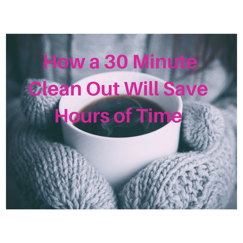 How a 30 Minute Clean Out Will Save Hours of Time